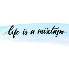 Life is a mixtape. Inspirational quote handwritten with modern calligraphy at delicate blue watercolor stroke. Vector lettering design for cards, prints and social media content
