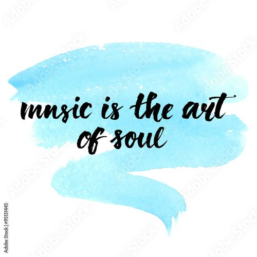 Music Is The Art Of Soul Inspirational Quote Handwritten With Brush
