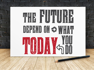 "Inspiration quote : ""The future depend on what you do today"" on"