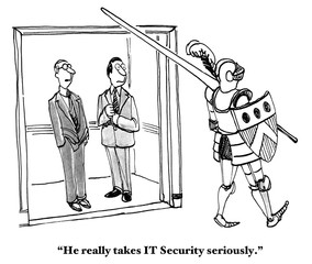 Technology cartoon showing two men looking at a knight, 'He really takes IT Security seriously'.