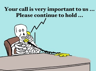 Business cartoon showing a consumer that has been on hold for so long they have died, 'Your call is very important to us... Please continue to hold...'.
