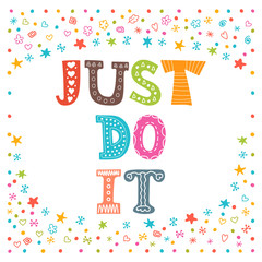 Just do it. Cute design for greeting card or postcard. Motivatio