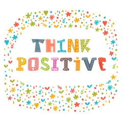 Think positive. Motivational slogan. Inspirational quote. Cute h