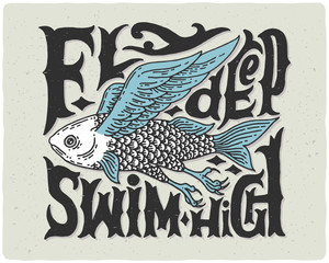 "Graphic poster with odd flying fish and vintage letters ""fly deep swim high"""
