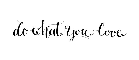 Do what you love. Black vector motivational phrase handwritten with modern calligraphy style. Brush typography for poster, t-shirt or card. Vector calligraphy art. Phrase about motivation
