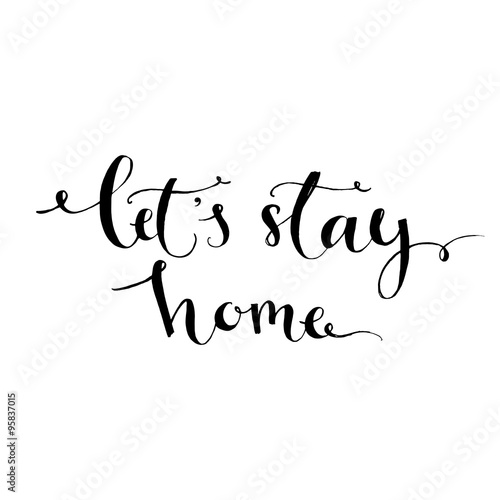 Quot let s stay home modern calligraphy inspirational quote