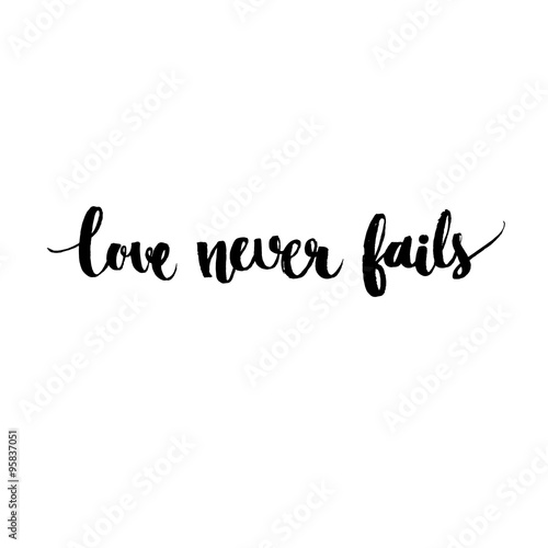 Love Never Fails   Black Vector Inspirational Quote Handwritten, Modern  Calligraphy Style. Brush Typography