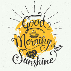 Good morning my sunshine. Hand-drawn typographic design, calligraphic poster