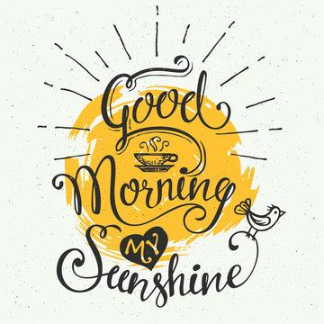 Good morning my sunshine. Hand-drawn typographic design, calligraphic poster