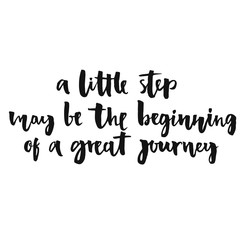 A little step may be the beginning of a great journey. Inspirational quote, positive saying.  Modern calligraphy text, handwritten with brush and black ink, isolated on white background