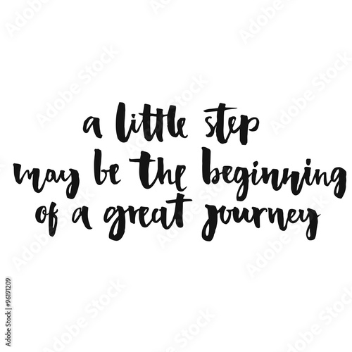 A Little Step May Be The Beginning Of Great Journey Inspirational Quote Positive