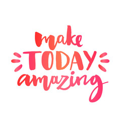 Make today amazing. Inspirational quote, custom lettering for posters, t-shirts and social media content. Vector colorful calligraphy isolated on white background