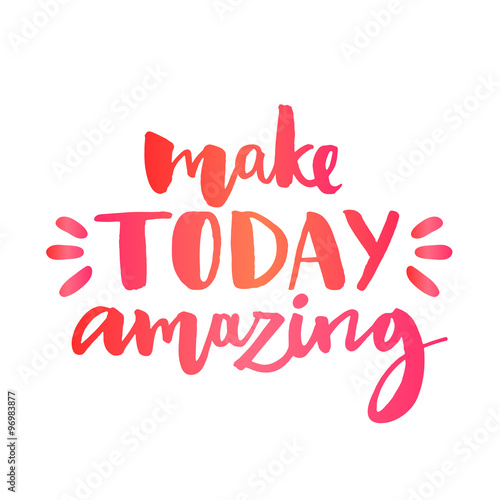 Make Today Amazing Inspirational Quote Custom Lettering For