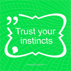 Trust your instincts. Inspirational motivational quote. Simple trendy design. Positive quote. Vector illustration