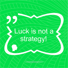 luck is not strategy. Inspirational motivational quote. Simple trendy design. Positive quote. Vector illustration