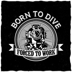 Born To Dive Forced To Work motivation label design for posters, t-shirts, greeting cards etc.