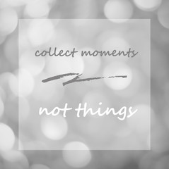 Collect moments not things : Quotation