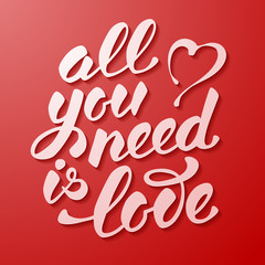 All you need is love. Romantic card on Valentines day. Handwritten modern calligraphy poster with lettering by brush on red background. Vector illustration.