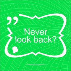 Never look back. Inspirational motivational quote. Simple trendy design. Positive quote. Vector illustration