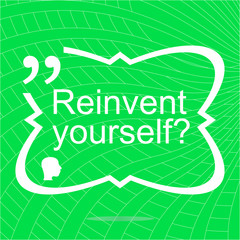 Reinvent yourself. Inspirational motivational quote. Simple trendy design. Positive quote. Vector illustration