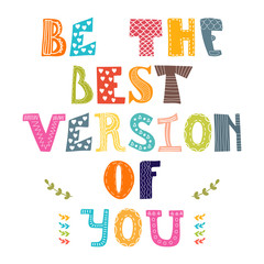 Be the best version of you. Hand drawn lettering with cute decor