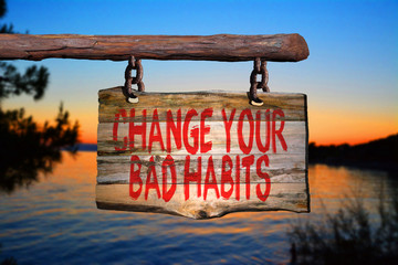 Change your bad habits motivational phrase sign