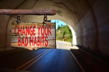 Change your bad habits motivational phrase sign