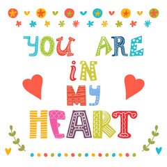 You are in my heart. Greeting card with funny ornamental design.