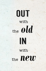 Out with the old in with the new : Quotation, new year concept