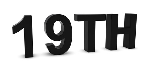 19TH - Black 3D Nineteenth Text Isolated on White