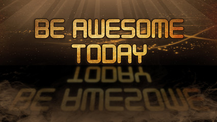 Gold quote - Be awesome today
