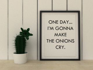 Motivation words One Day, I' am gonna make onions cry. Reaching goal, Revenge, Success concept. Funny Inspirational quote.Home decor wall art. Scandinavian style