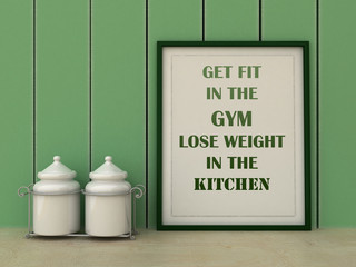 Motivation words get Fit in Gym, lose Weight in the Kitchen. Diet, Sport, fitness, healthy lifestyle concept. Inspirational quote.Home decor wall art. Scandinavian style home interior decoration