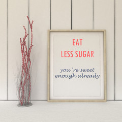 Motivation words Eat less sugar, you are sweet enough already. Diet, Sport, fitness, healthy lifestyle concept. Woman Inspirational quote.Home decor wall art. Scandinavian style