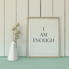 Motivation words I am enough. Self development, Working on myself, change, life, happiness concept. Inspirational quote.Home decor wall art. Scandinavian style home interior decoration