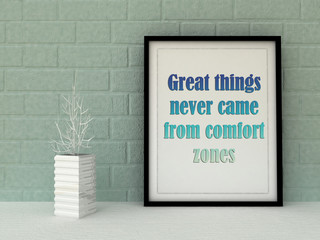 Motivation words Great Things never came from comfort zones . Inspirational quotation. Going forward, Self development, Working on myself, Change, Life, Happiness, Success  concept.  Home decor art.