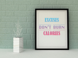 Sport, fitness, weight loss, motivation Excuses don't burn Calories. Inspirational quotation. Going forward, Self development concept. Home decor art.
