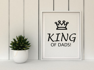 Motivation poster King of Dads. Inspirational quotation. Christmas Birthday present idea for father. Father's day gift. Home decor. Family concept