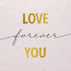 Love you forever for Valentines day card. Gold calligraphy lettering.