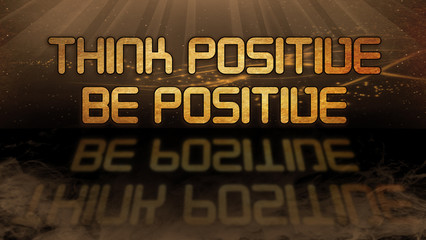 Gold quote - Think positive, be positive