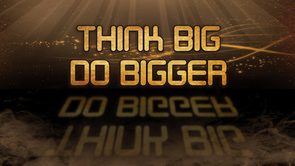 Gold quote - Think big, do bigger