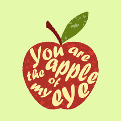 The saying  - you are the apple of my eye - written in apple sha