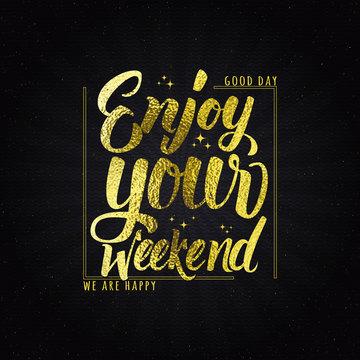 Enjoy your weekend - calligraphy typography phrase golden effect