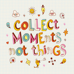 Collect moments not things - unique hand drawn lettering, inspirational life quote, motivational design