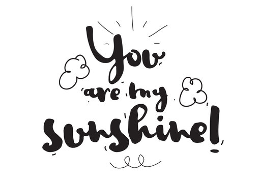 You are my sunshine. Romantic quote. Greeting card. Valentines day. Calligraphy with hand drawn design elements. Black and white. Photo overlay.