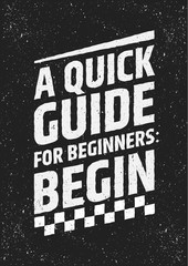 Motivational quote, a quick guide for beginners: begin. Vector grunge typographic concept.