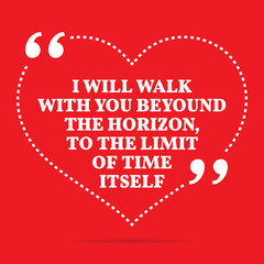 Inspirational love quote. I will walk with you beyound the horiz