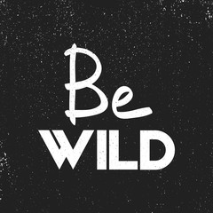 Be Wild, t-shirt typographic hand-lettering design, quote for inspiration, invitation, cards, prints.