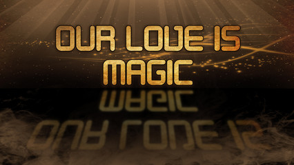 Gold quote - Our love is magic