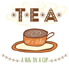 Hand drawn banner with hand lettering. Tea it's like a hug in a cup. Vector tea quote. Typography image. Cup of tea hand with decorative doodles elements for background or poster.
